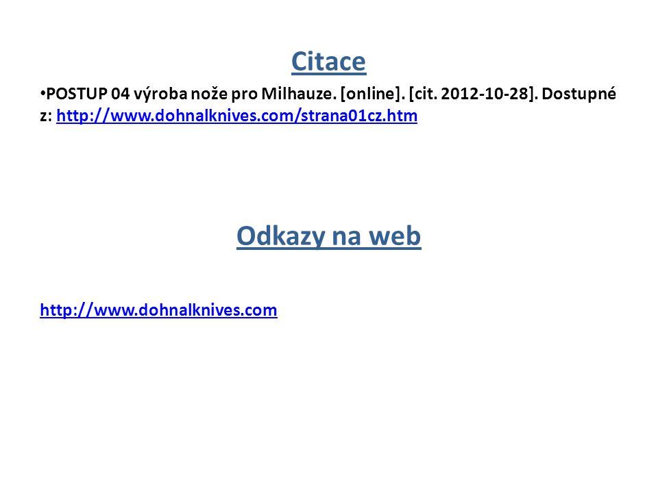 Citace POSTUP 04 výroba nože pro Milhauze. [online]. [cit. 2012-10-28]. Dostupné z: http://www.dohnalknives.com/strana01cz.htm.